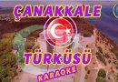 Çanakkale Türküsü Karaoke – Çanakkale İçinde Sözleri